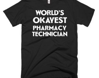 Pharmacy Technician T Shirt - Pharmacy Technician Gifts - Best Tee Gifts for Pharmacy Technician - World's Okayest Pharmacy Technician Tee