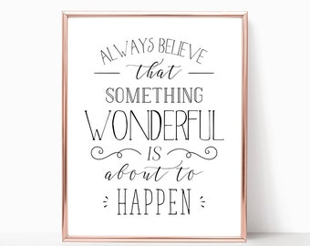 Always Believe That Something Wonderful Is About To Happen Digital Print Instant Art INSTANT DOWNLOAD Printable Wall Decor