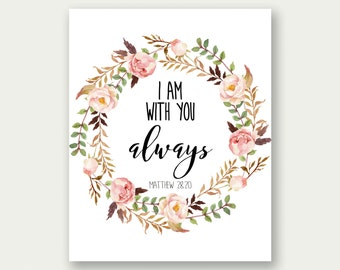 I Am With You Always, Matthew 28:20, Printable Bible Verse, Printable Bible Art, Scripture Printable, Christian Printable, Scripture Poster