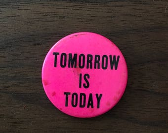 Tomorrow is Today Vintage Button