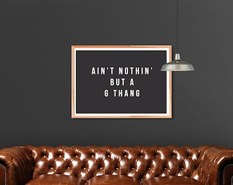 Ain't Nothin' But A G Thang | Printable Wall Art
