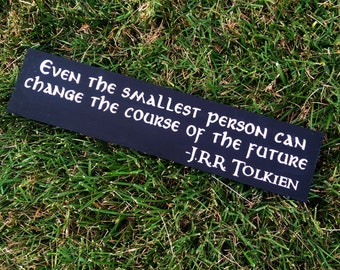 Even the smallest person can change the course of the future. - Lord of the Rings - Wooden Sign