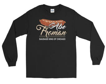 Abe Froman Sausage king of Chicago Ferris Bueller Long Sleeve T-ShirtFathers Day Gift Idea
