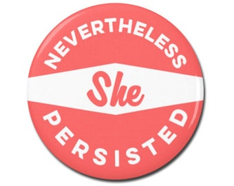 """Nevertheless She Persisted 1.25"""" or 2.25"""" Pinback Pin Button Badge, Not My President, Anti Donald Trump, Elizabeth Warren, Nasty Woman"""