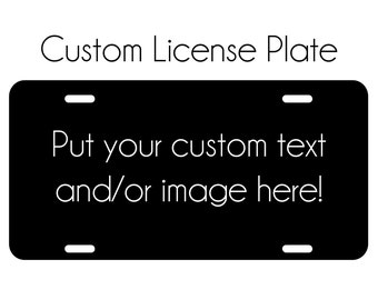 Custom License Plate Car Tag Personalize this License Plate with Custom Text and/or Image Custom Colors Aluminum Front Car Tag Plate