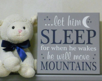 Baby Boy Nursery Wall Sign: let him sleep for when he wakes he will move mountains - Navy Blue / Grey Room Decor, Gift