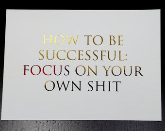 Oops Item - How To Be Successful:  Focus on Your Own Shit - Gold & Red Foil 5 x 7 Print - Don't Let Anything Distract You From Your Dreams!