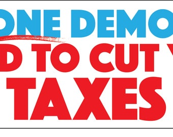 "Not One Democrat Voted to Cut Your Taxes 9"" x 3"" Bumper Sticker"