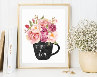 Tea Wall Art, Tea Decor, But First Tea, Tea Artwork, Tea Print, Tea Floral Art, Kitchen Wall Art, Kitchen Print, Kitchen Decor, Kitchen Art