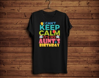 I Cant Keep Calm Birthday Shirt, Aunt Birthday, Uncle Birthday, Daughter Birthday, Sons Birthday, Sisters Birthday, Brothers, Nephew, Niece