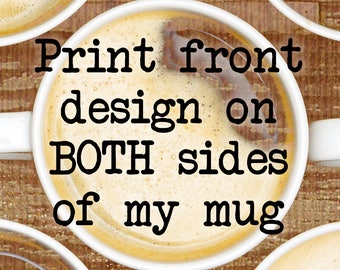 Print Front Designs On Both Sides of My Coffee Mug! (upgrade)