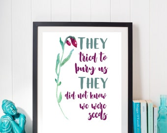 They Tried to Bury Us - They Did Not Know We Were Seeds | Downloadable Print | Digital Art | Inspirational Quote