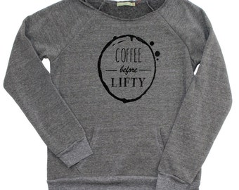Coffee before lifty women's slouchy sweatshirt (available in 3 colors)_workout shirt_cute girl workout clothes