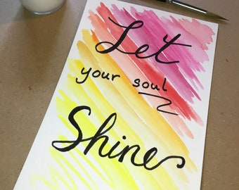 ORIGINAL Watercolor Inspirational Quote Painting -- Let your soul Shine!