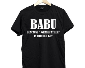 Babu because grandfather is for old guy shirt, babu shirt, babu gifts, babu tshirt, babu t-shirt, babu t shirt, funny babu shirt, babu tee