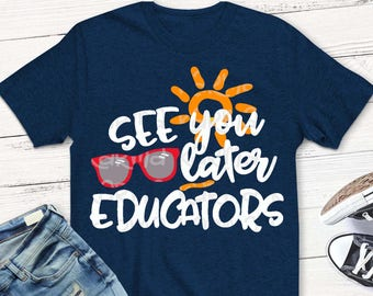 End of school svg, See you later educators svg, Last day svg, Graduation svg, shirt, School SVG, DXF,EPS, boys, girls. digital, transfer