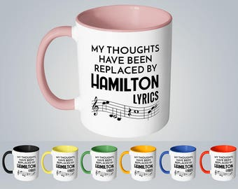Hamilton Mug My Thoughts Have Been Replaced By Hamilton Lyrics Cute Hamilton Gift for Hamilton Fans 11oz Color Accent Coffee Mug