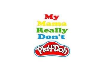 My Mama Really Don't Play-Doh SVG