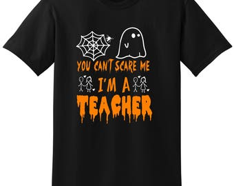 You can't scare me I'm a teacher. funny Halloween tshirt  teacher costume