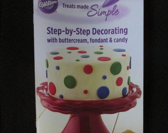 Wilton Treats Made Simple Step by Step Decorating