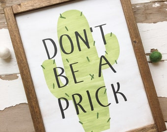 don't be a prick - wood sign