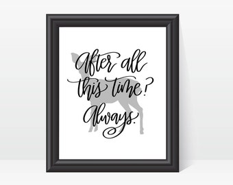 After all this time? Always. // Hand Lettered Instant Digital Download Art Print // Harry Potter Quote // Home Decor