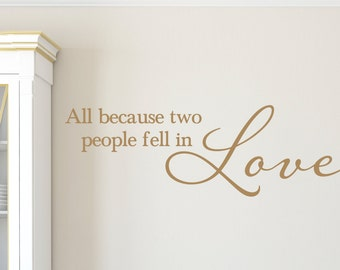 All because two people fell in love  Family photo wall decal Foyer living room Entry way feature wall wording vinyl lettering, HH2091