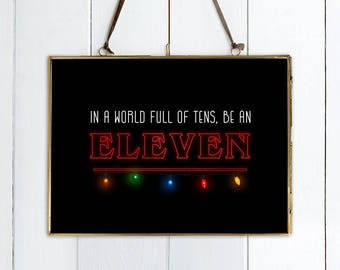 Stranger Things PRINT - 'In A World Full Of Tens, Be An Eleven'. The Perfect Stranger Things Gift! Stranger Things Fan Art.