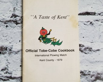 Official Tobe-Cobe Cookbook, International Plowing Match Kent County 1979 A Taste of Kent cookbook chatham-kent