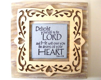 Scripture Decor.  Delight yourself in the LORD and He will give you the desires of your HEART. Psalm 37:4.  Biblical Christian Verse Plaque