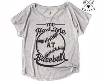 10% OFF SALE, You Had Me At Baseball, Womens Baseball Shirt, Baseball Mom, Baseball Tee, Flowy, Dolman, Ladies
