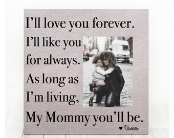Mothers Day Gift for Mom Personalized Picture Frame I'll Love You Forever I'll Like You for Always. As Long as I'm Living My Mommy You'll Be