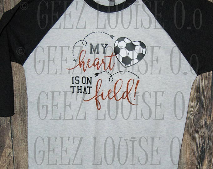 Soccer Mom T-shirt Adult Raglan Heart is on that Field Baseball Tee 3/4 Sleeve Vinyl Unisex Cotton Ball Sports