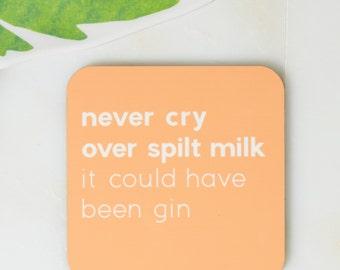 Never Cry over spilt milk it could have been gin coaster - Fun coaster -Orange coaster -Individual Coaster - Coaster gift -Motivational gift