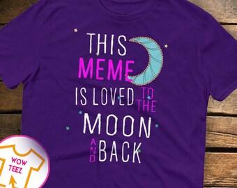 This Meme is Loved To the Moon and Back Meme shirt Customized Meme shirt Meme Tshirt Christmas Gift Gift for Meme Meme Tee