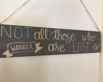 Not all those who wander are lost J.R.R. Tolkien quote sign