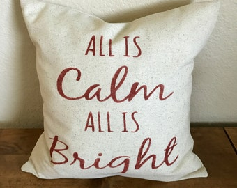 All Is Calm All Is Bright | Christmas Pillow Cover | Farmhouse Pillow | Multiple Sizes Available | Custom Pillow Cover | Made To Order
