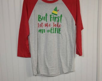 But First let me Take an Elfie Christmas Holiday Shirt