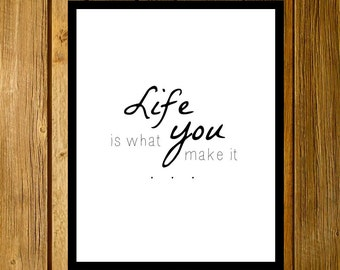 Life is what you make it.. Printable 8x10, Downloadable, Art Decor