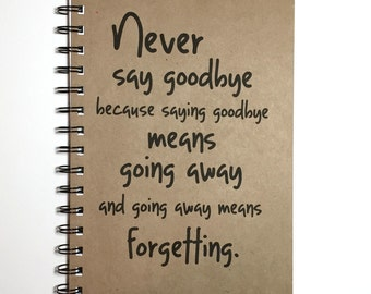 Never Say Goodbye, Peter Pan Quote, Peter Pan, Wendy,  Peter Pan Notebook, Goodbye Gift,Going away Gift, Friends, Notebook, gift, Forgetting