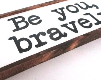 BE YOU bravely.  Ready to ship wooden farmhouse style sign.  Black and white wooden sign.  Teen gift, student gift, graduation gift.  Sign.