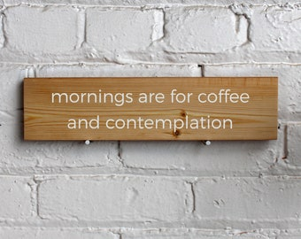 Mornings Are For Coffee and Contemplation Reclaimed Wood Sign
