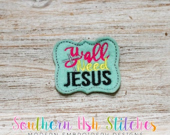 Y'all Need Jesus Feltie Embroidery Digital Download