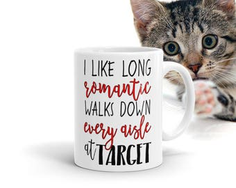 Wife Mug I like long romantic walks down every aisle at Target Mug Christmas Gift for her, Funny Coffee cup, shop at target mom mug,