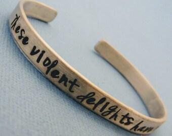 These violent delights have violent ends - A Hand Stamped Bracelet in Aluminum or Sterling Silver