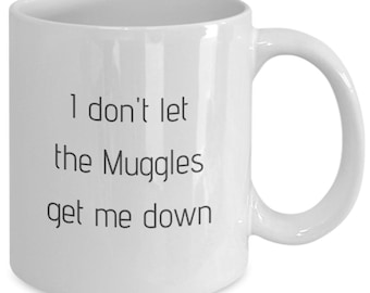 I don't let the muggles get me down, harry potter, harry potter gift, harry potter mug, potterhead, mothers day gift, wife christmas gift