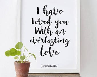 I Have Loved You With An Everlasting Love - Jeremiah 31:3 - Bible Verse Print, Scripture Art Print, Bible Verse, Christian, Typography Print