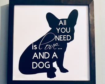 All You Need - French Bulldog Wood Sign