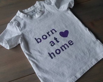 Born at home t shirt, stamped organic children's clothing, 9-12 month