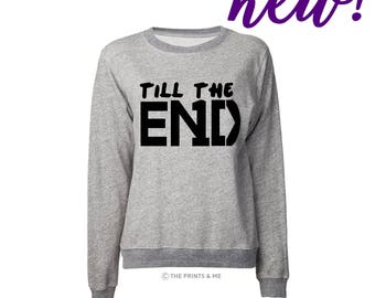 Till The End | One Direction Shirt | Directioner Till The End | 1D | One Direction Sweatshirt